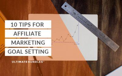 10 Tips For Affiliate Marketing Goal Setting
